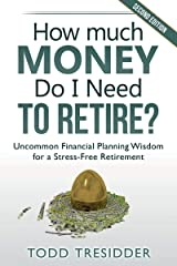 How Much Money Do I Need to Retire?: Uncommon Financial Planning Wisdom for a Stress-Free Retirement (Financial Freedom for Smart People Book 5) Kindle Edition