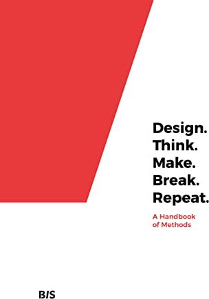 Design. Think. Make. Break. Repeat: A Handbook of Methods