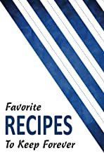 Favorite Recipes To Keep Forever: Recipe Book Layout Which You Can Write In: Collect The Recipes You Love in Your Own Cust...