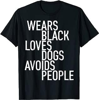 Wears Black Loves Dogs Avoids People T-Shirt