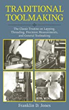 Traditional Toolmaking: The Classic Treatise on Lapping, Threading, Precision Measurements, and General Toolmaking (English Edition)