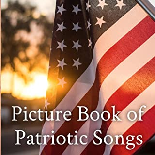 Picture Book of Patriotic Songs to Celebrate America: A Gift Book for Alzheimer's Patients & Seniors with Dementia