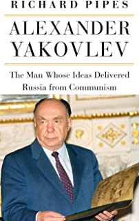 Alexander Yakovlev: The Man Whose Ideas Delivered Russia from Communism (NIU Series in Slavic, East European, and Eurasian Studies)