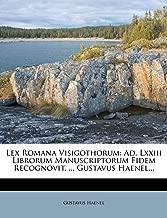 Lex Romana Visigothorum: Ad. LXXIII Librorum Manuscriptorum Fidem Recognovit, ... Gustavus Haenel... (Latin Edition)