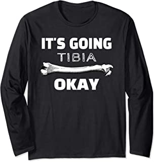 It's Going Tibia Okay Funny Doctor Radiologist Nurse Gifts  Long Sleeve T-Shirt