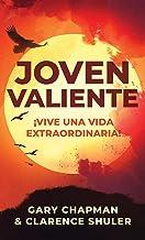 Joven valiente: ¡Vive una vida extraordinaria! (Spanish Edition)