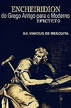 Encheiridion: do Grego Antigo para o Moderno (Clássicos Livro 1)