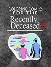 Coloring Comics For The Recently Deceased - Notebook 2: Volume Two! The Ghostly Writing and Coloring Comic Notebook People Are Dying To Get Their Hands On! (Volume 2)