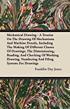 Mechanical Drawing - A Treatise On The Drawing Of Mechanisms And Machine Details, Including The Making Of Different Classes Of Drawings, The ... Numbering And Filing Systems For Drawings