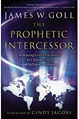 The Prophetic Intercessor: Releasing God's Purposes to Change Lives and Influence Nations Kindle Edition