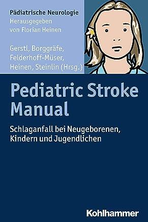 Pediatric Stroke Manual: Schlaganfall bei Neugeborenen, Kindern und Jugendlichen (Pädiatrische Neurologie) (German Edition)