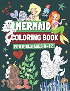 Mermaid Coloring Book for Girls Ages 8-12: Coloring Pages for Kids and Teenagers Who Love Cute Mermaids, Gift for Children...