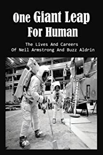One Giant Leap For Human: The Lives And Careers Of Neil Armstrong And Buzz Aldrin: History Of Astronomy