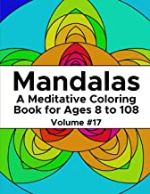 Mandalas: A Meditative Coloring Book for Ages 8 to 108 (Volume 17)