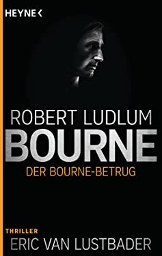 Der Bourne Betrug: Roman (JASON BOURNE 5) (German Edition)