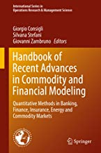 Handbook of Recent Advances in Commodity and Financial Modeling: Quantitative Methods in Banking, Finance, Insurance, Energy and Commodity Markets (International ... Research & Management Science 257)