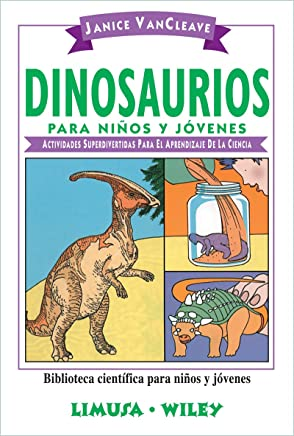Dinosaurios para ninos y jovenes/Dinosaurs for Every Kid: Actividades superdivertidas para el aprendizaje de la ciencia/Super Fun Activities for the Learning of Science