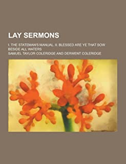Lay Sermons; I. the Stateman's Manual. II. Blessed Are Ye That Sow Beside All Waters