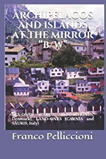 Archipelagos and Islands at the Mirror B/W: SEA-ONES (FAROE and MYKINES, Denmark), LAND-ONES (CARNIA and SAURIS, Italy)