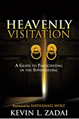 HEAVENLY VISITATION: A Guide to Participating in the Supernatural Kindle Edition