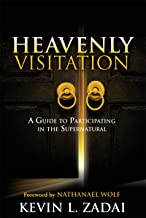 HEAVENLY VISITATION: A Guide to Participating in the Supernatural