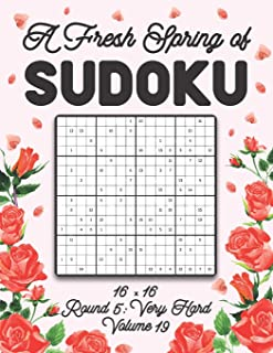 A Fresh Spring of Sudoku 16 x 16 Round 5: Very Hard Volume 19: Sudoku for Relaxation Spring Puzzle Game Book Japanese Logi...