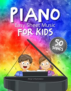 PIANO - Easy Sheet Music for Kids * 50 Songs: Easiest Songbook of the Best Pieces to Play for Beginners Children and Stude...