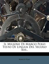 Il Milione Di Marco Polo Testo Di Lingua Del Secolo Xiii.. (Italian Edition)