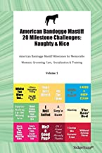 American Bandogge Mastiff 20 Milestone Challenges: Naughty & Nice American Bandogge Mastiff Milestones for Memorable Moment, Grooming, Care,  Socialization & Training Volume 1