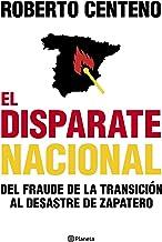 El disparate nacional: Del fraude de la Transición al desastre de ZP