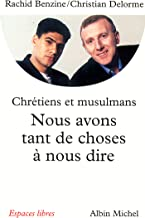 Nous avons tant de choses à nous dire : Pour un vrai dialogue entre chrétiens et musulmans (Espaces libres t. 88)