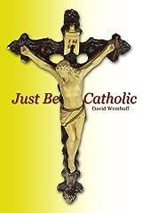 Just Be Catholic Paperback