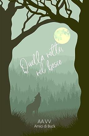 Quella notte, nel bosco: Racconti al chiaro di luna