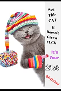 See This Cat, It Doesn't Give a Fuck It's Your 21st Birthday: Funny Birthday Greetings 21st Birthday Card & Perfect gift/present in one. Cute Cat ... Undated Diary/Planner With Wide lined Paper