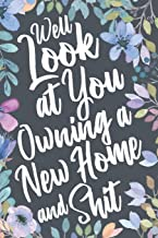 Well Look at You Owning a New Home and Shit: Funny House Warming Sarcastic Gag Gift Idea. Hilarious Notebook Journal & Sketch Diary Present for New Home Owners.