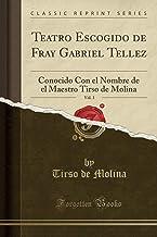 Teatro Escogido de Fray Gabriel Tellez, Vol. 3: Conocido Con el Nombre de el Maestro Tirso de Molina (Classic Reprint)
