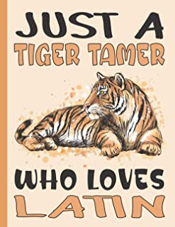 JUST A TIGER TAMER WHO LOVES LATIN NOTEBOOK: Beautiful Latin Gifts for Tiger Lovers, Students and Teachers - Blank Lined L...