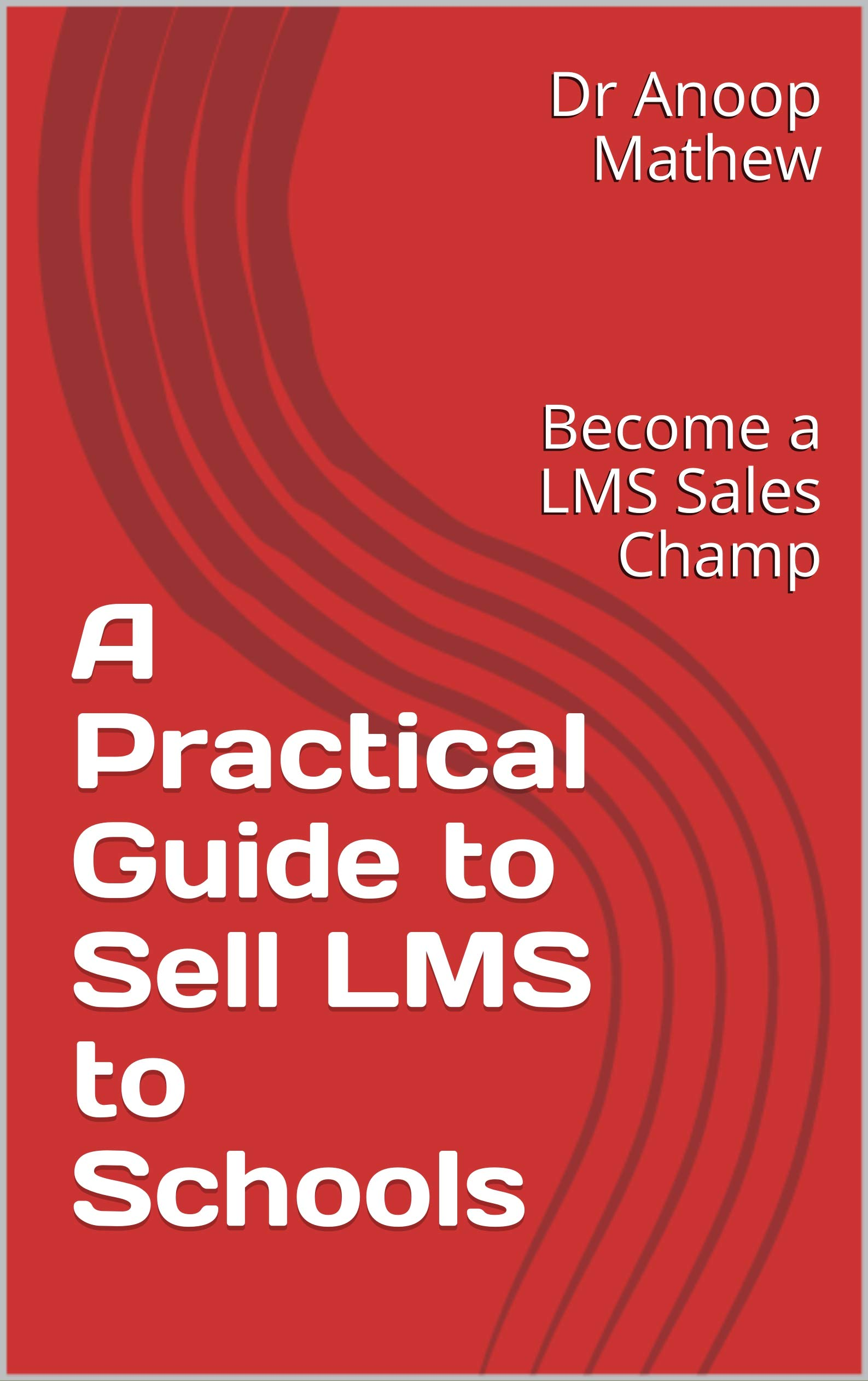 A Practical Guide to Sell LMS to Schools: Become a LMS Sales Champ