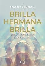 Brilla, hermana, brilla: Libera tu mujer interior indómita y sabia (Spanish Edition)
