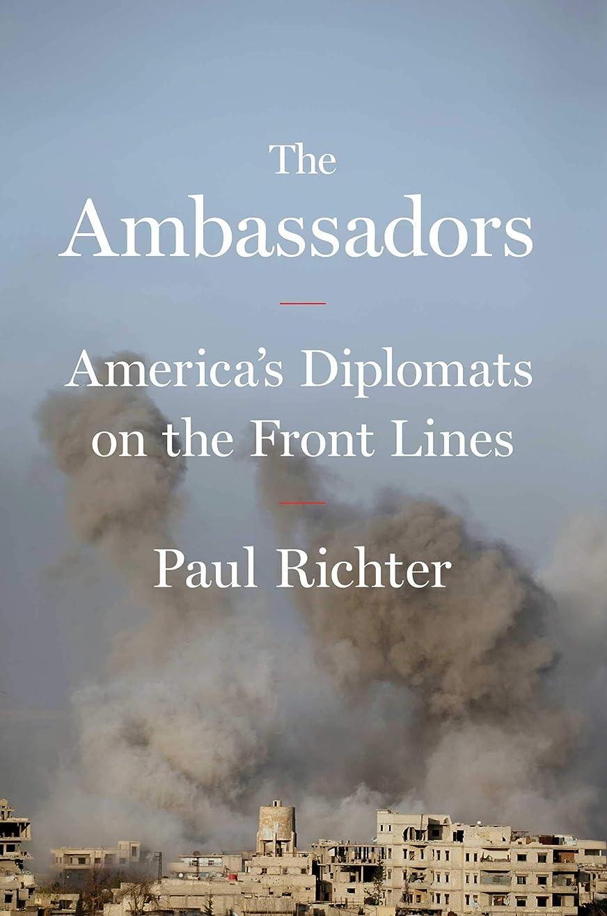 冬ダウンタウンThe Ambassadors: America's Diplomats on the Front Lines (English Edition)