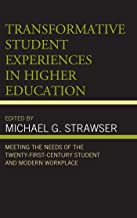 Transformative Student Experiences in Higher Education: Meeting the Needs of the Twenty-First Century Student and Modern W...
