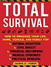 Total Survival: How to Organize Your Life, Home, Vehicle, and Family for Natural Disasters, Civil Unrest, Financial Meltdowns, Medical Epidemics, and Political Upheaval PDF