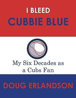 I Bleed Cubbie Blue: My Six Decades as a Cubs Fan