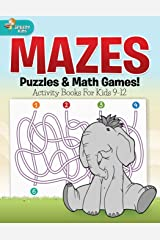 Mazes, Puzzles & Math Games! Activity Books For Kids 9-12 Paperback