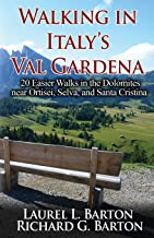 Walking in Italy's Val Gardena: 20 Easier Walks in the Dolomites near Ortisei, Selva, and Santa Cristina