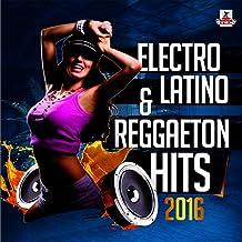 Electro Latino & Reggaeton Hits 2016