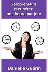 Solopreneurs, récupérez une heure par jour: 15 actions concrètes pour être plus productif (French Edition) Kindle Edition
