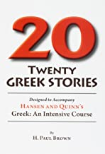 Twenty Greek Stories Designed to Accompany Hansen and Quinn's Greek: An Intensive Course (English and Greek Edition)