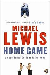 Home Game: An Accidental Guide to Fatherhood Kindle Edition