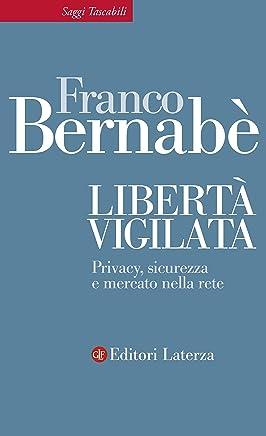 Libertà vigilata: Privacy, sicurezza e mercato nella rete (Saggi tascabili Laterza Vol. 375)